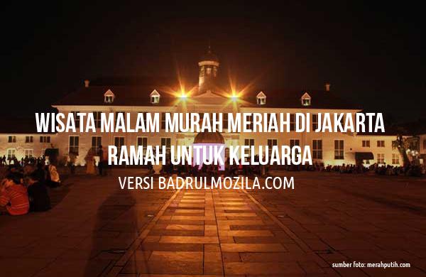 Tempat Wisata Malam Jakarta Murah Meriah Ramah Untuk Keluarga