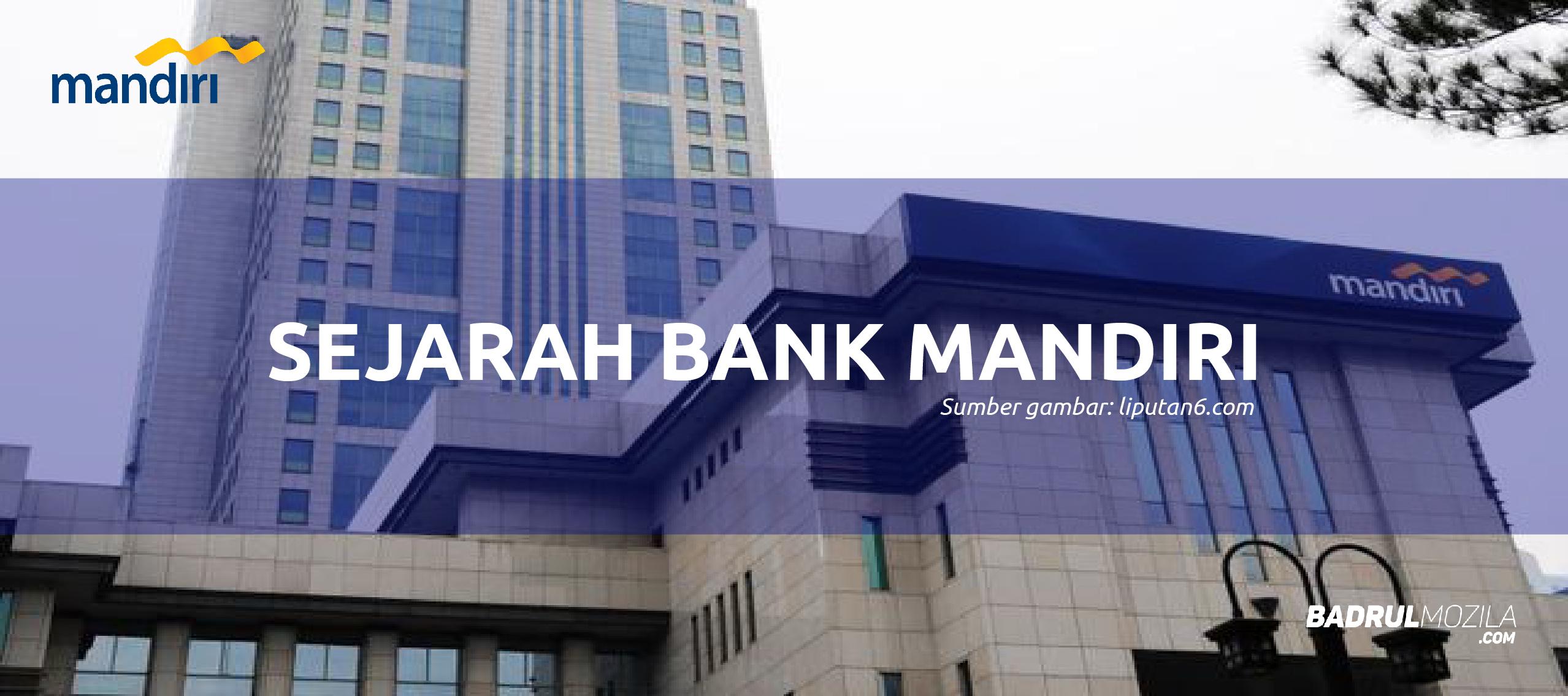 Sejarah Bank Mandiri Sebagai Perusahaan Perbankan Terbesar dan Terbaik di Indonesia