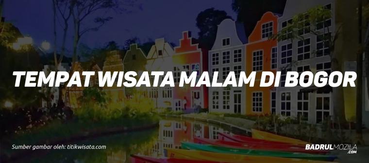 Tempat Wisata Malam di Bogor Terbaru Pilihan Wisatawan